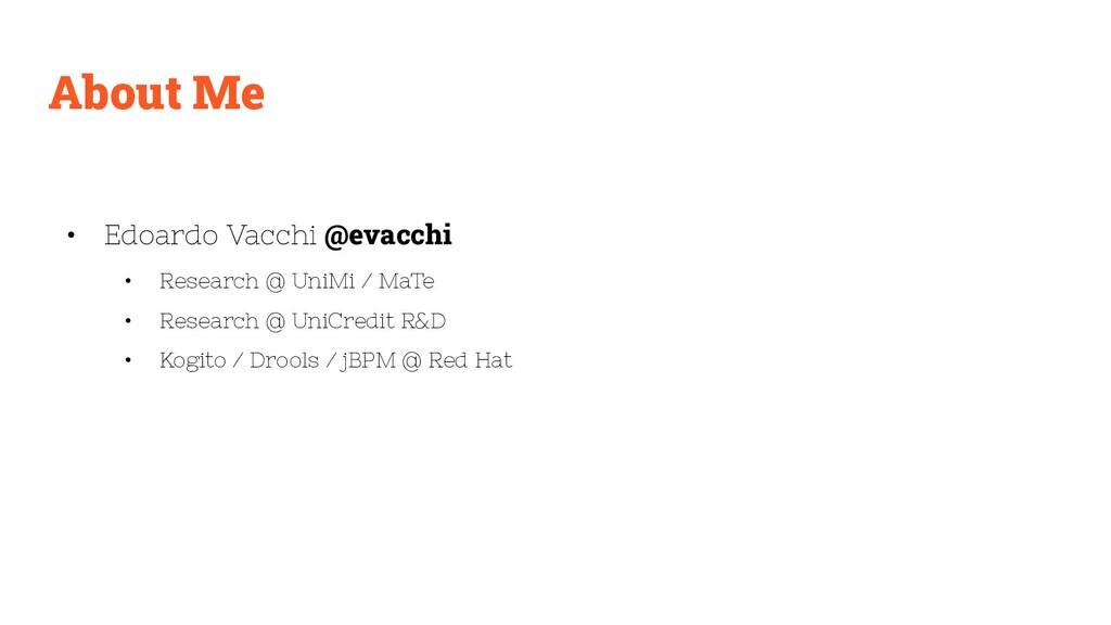 About Me • Edoardo Vacchi @evacchi • Research @...