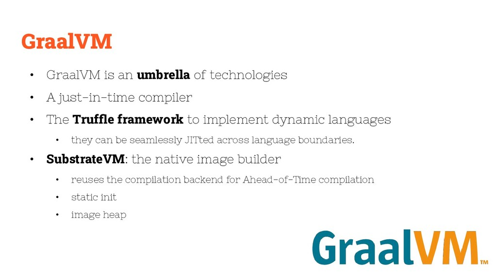 GraalVM • GraalVM is an umbrella of technologie...
