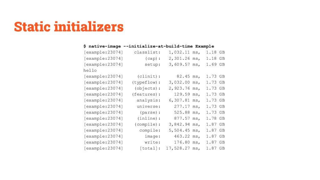Static initializers $ native-image --initialize...