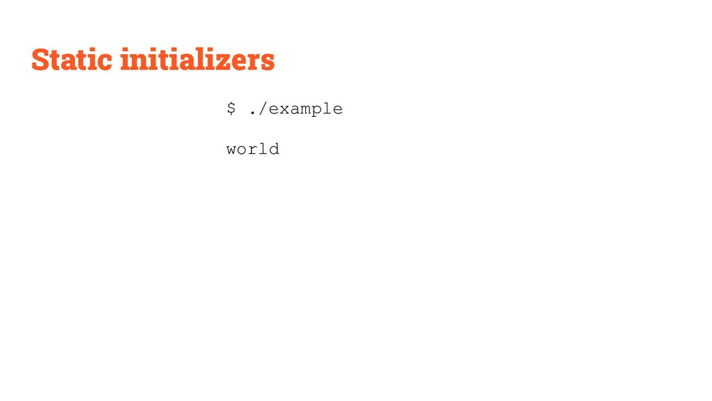 Static initializers $ ./example world