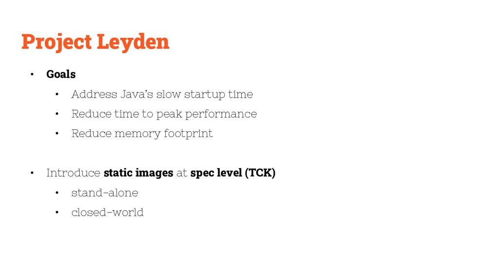 Project Leyden • Goals • Address Java's slow st...