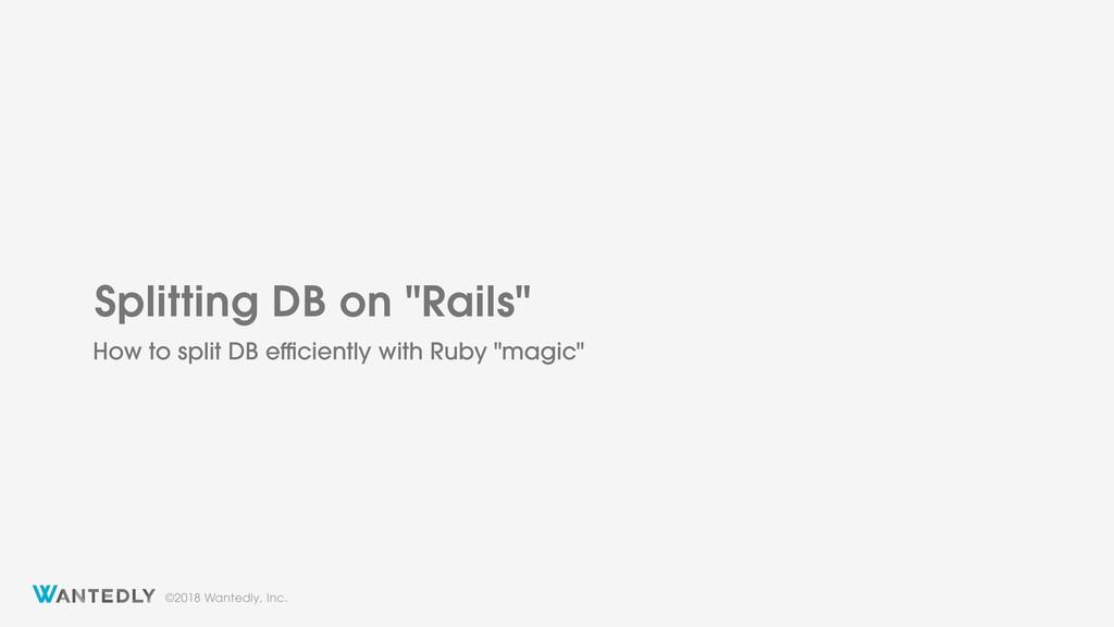 "©2018 Wantedly, Inc. Splitting DB on ""Rails"" Ho..."