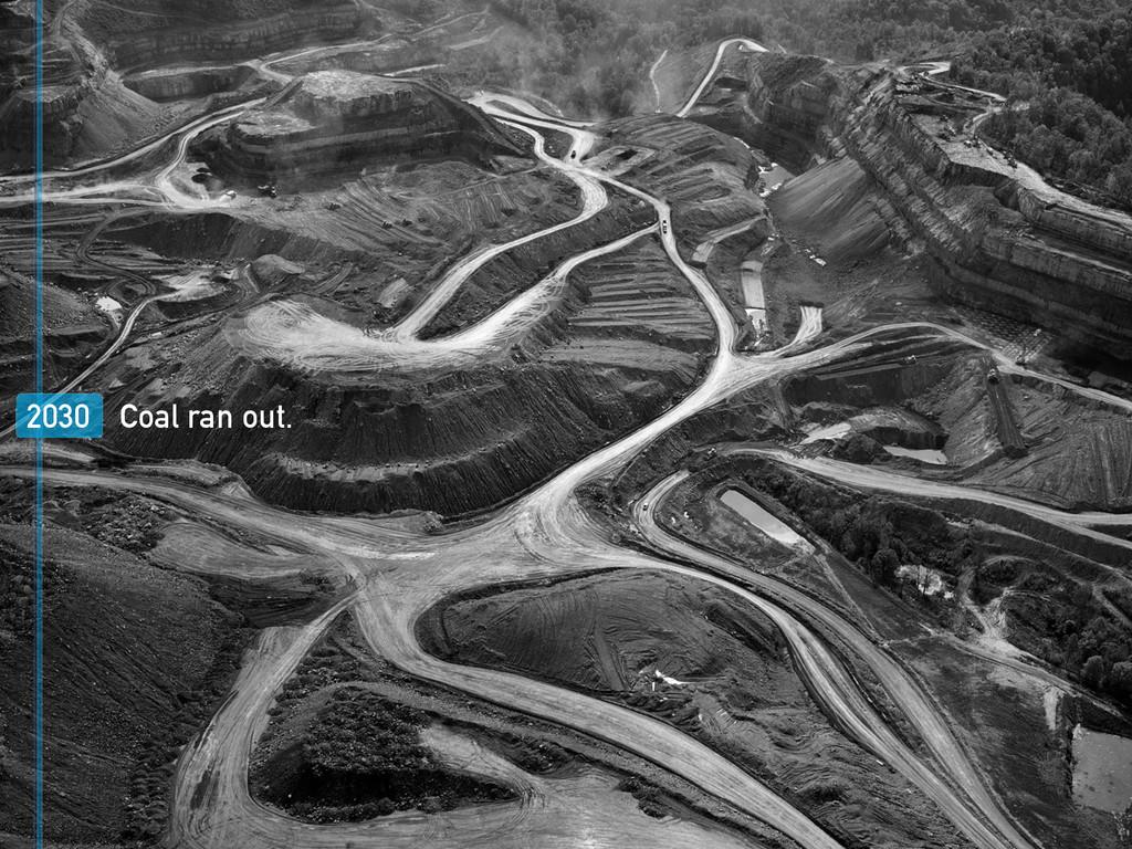 2030 Coal ran out.