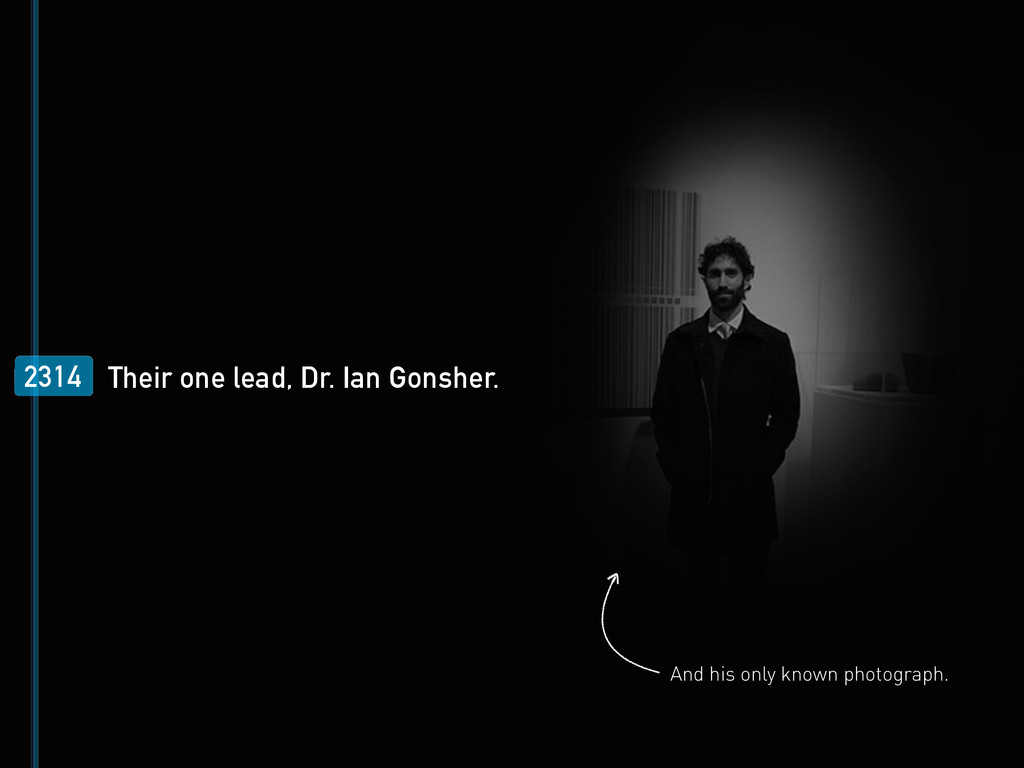 2314 Their one lead, Dr. Ian Gonsher. And his o...