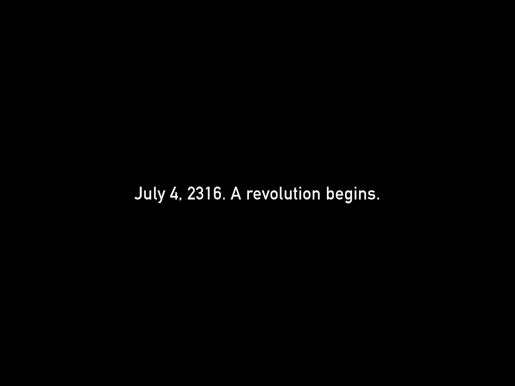 July 4, 2316. A revolution begins.