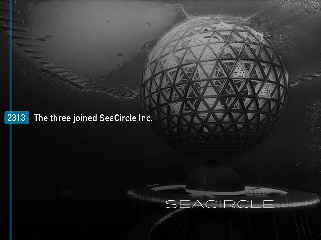 2313 The three joined SeaCircle Inc. SeaCircle