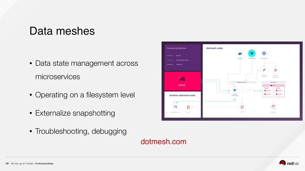 Hit me up on Twitter: @mhausenblas 38 Data mesh...