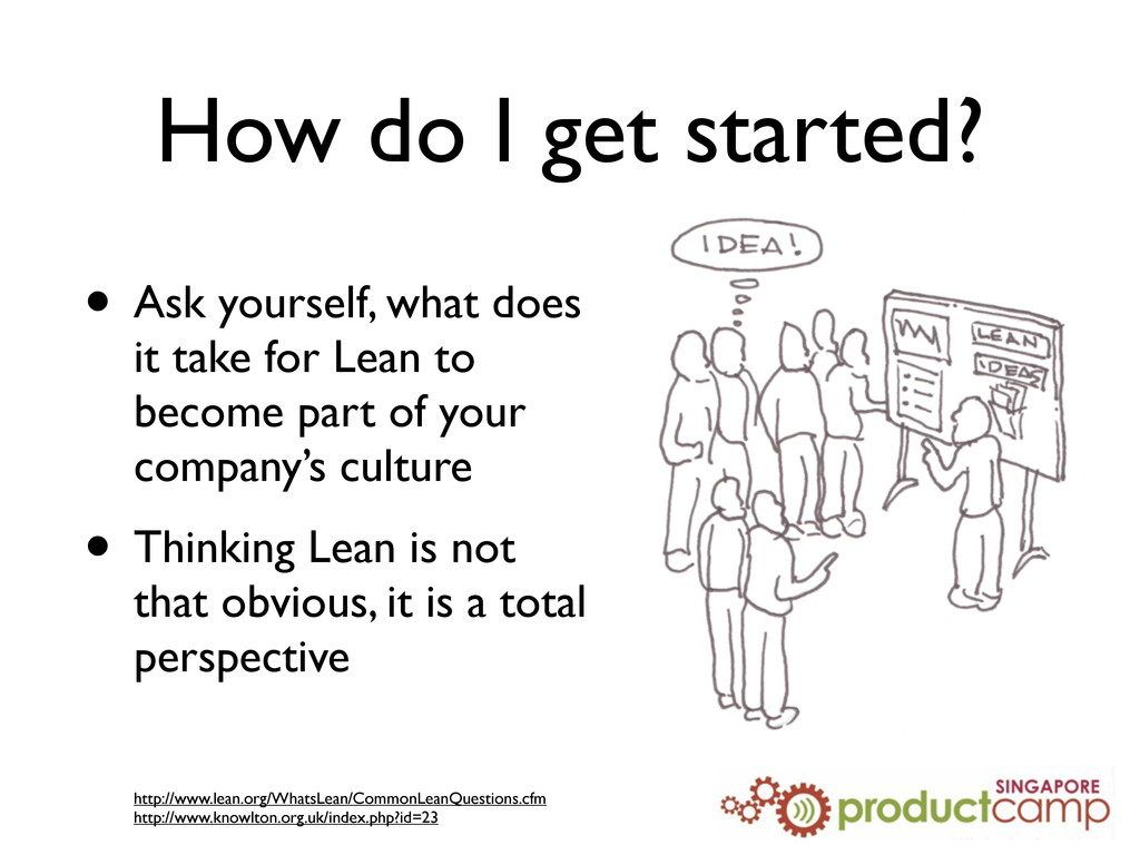 How do I get started? • Ask yourself, what does...
