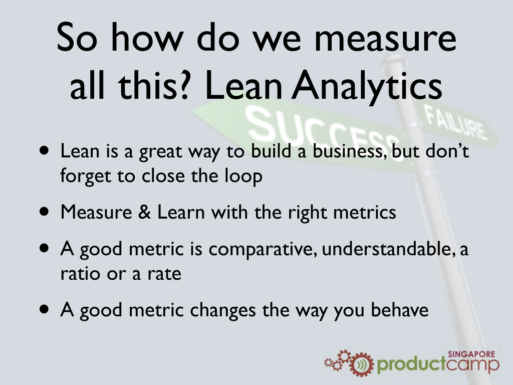 So how do we measure all this? Lean Analytics •...