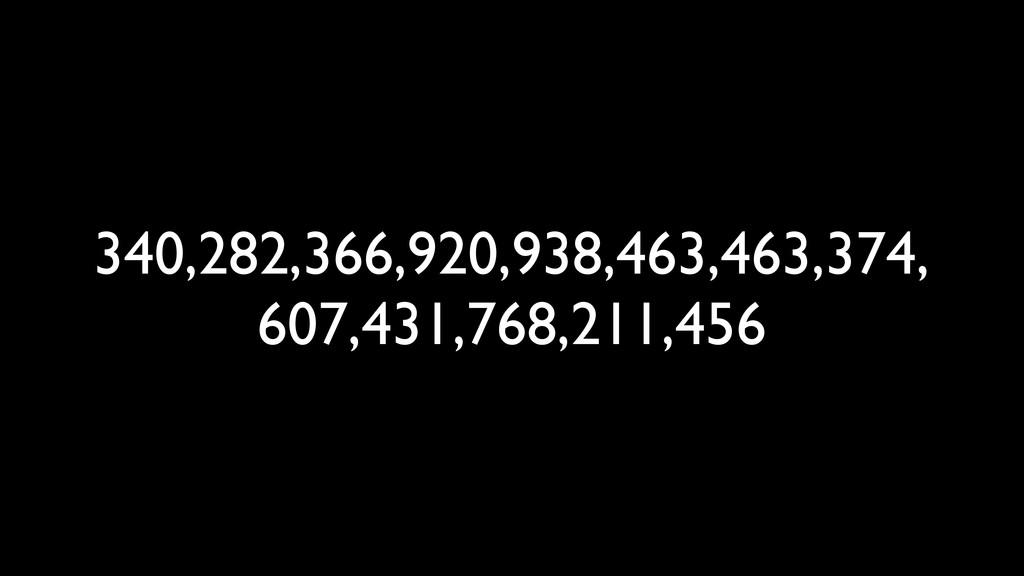 340,282,366,920,938,463,463,374, 607,431,768,21...