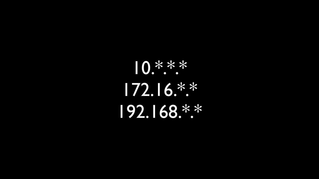 10.*.*.* 172.16.*.* 192.168.*.*