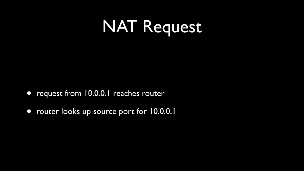 NAT Request • request from 10.0.0.1 reaches rou...