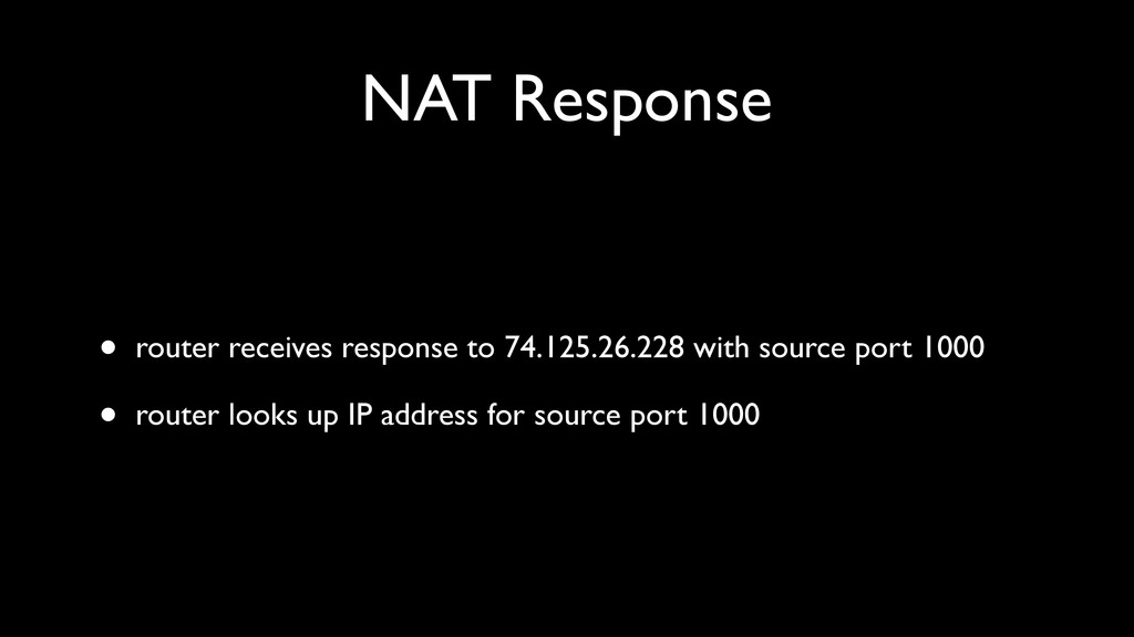 NAT Response • router receives response to 74.1...