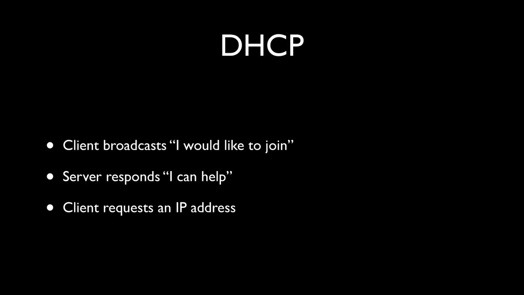"DHCP • Client broadcasts ""I would like to join""..."
