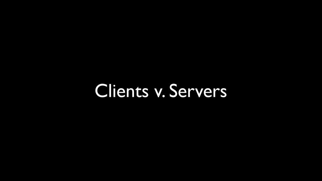 Clients v. Servers