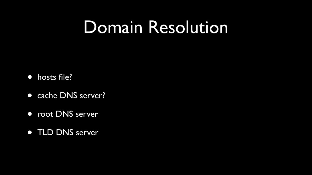 Domain Resolution • hosts file? • cache DNS serv...