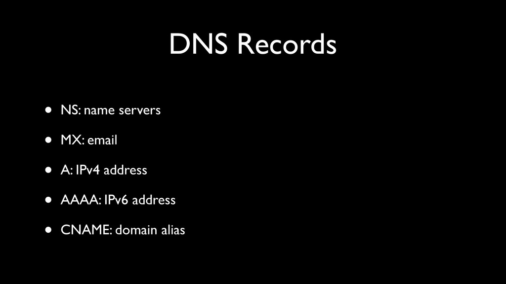 DNS Records • NS: name servers • MX: email • A:...
