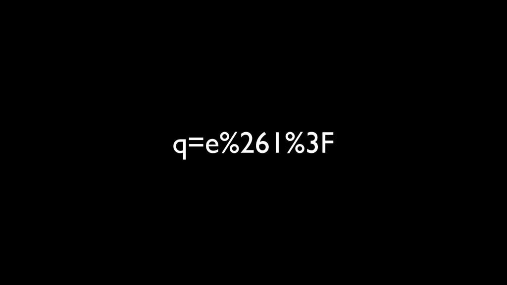 q=e%261%3F