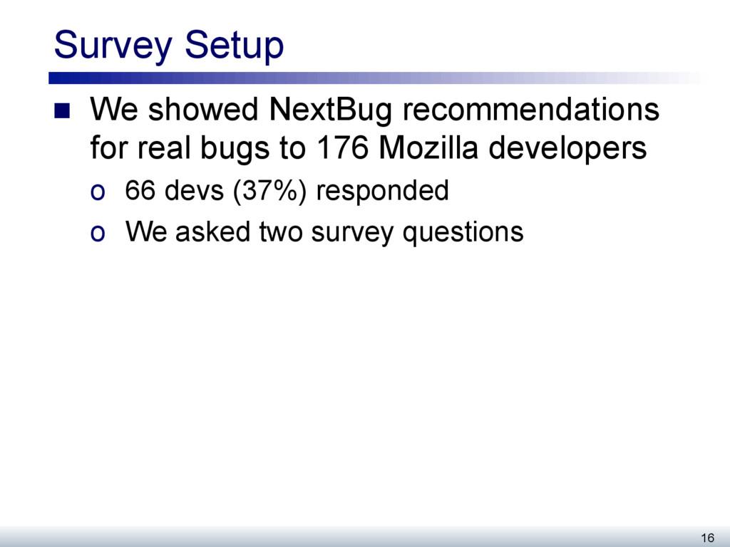 Survey Setup n We showed NextBug recommendati...