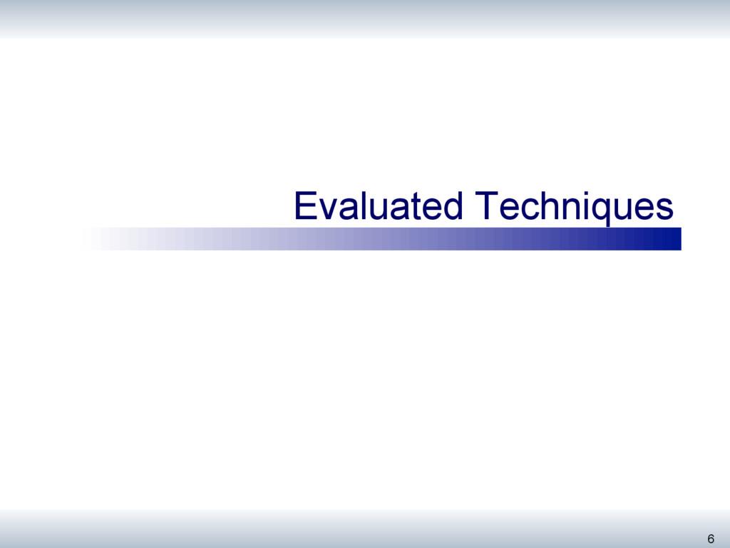 Evaluated Techniques 6