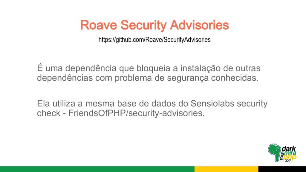 Roave Security Advisories É uma dependência que...