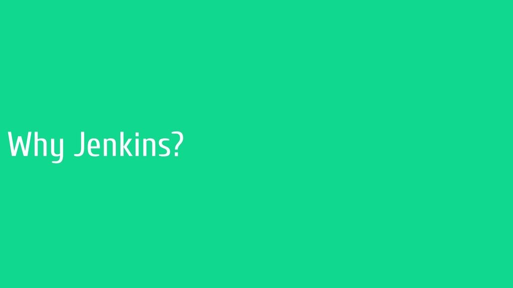 Why Jenkins?