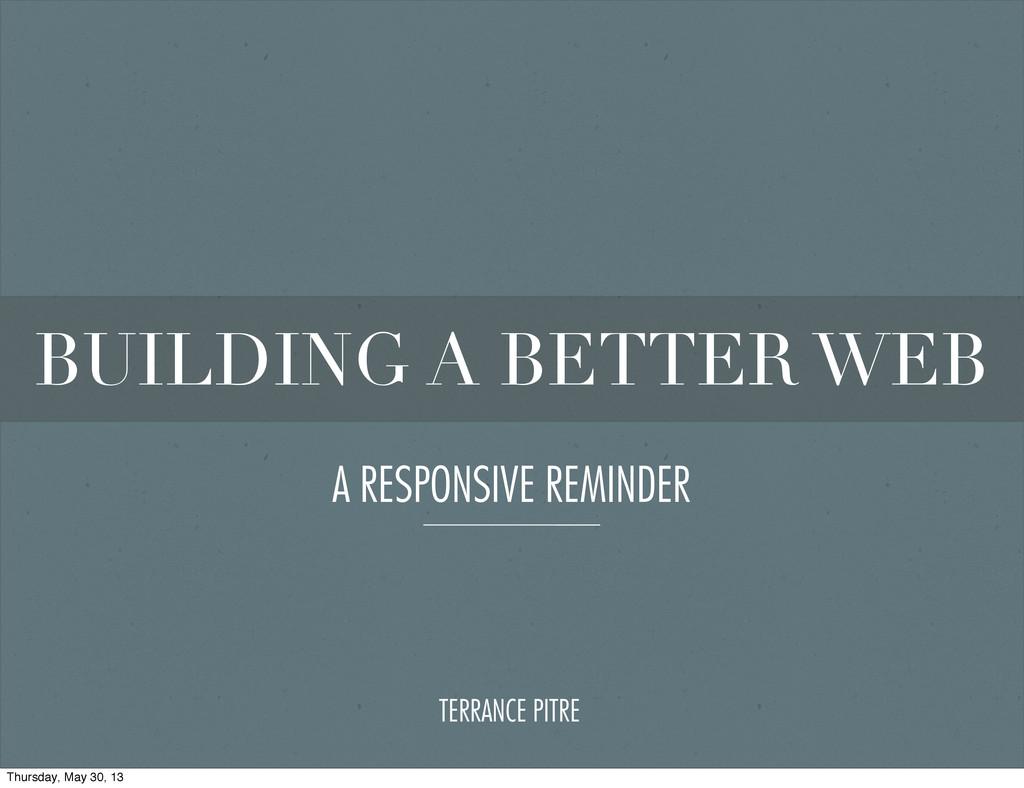 BUILDING A BETTER WEB TERRANCE PITRE A RESPONSI...