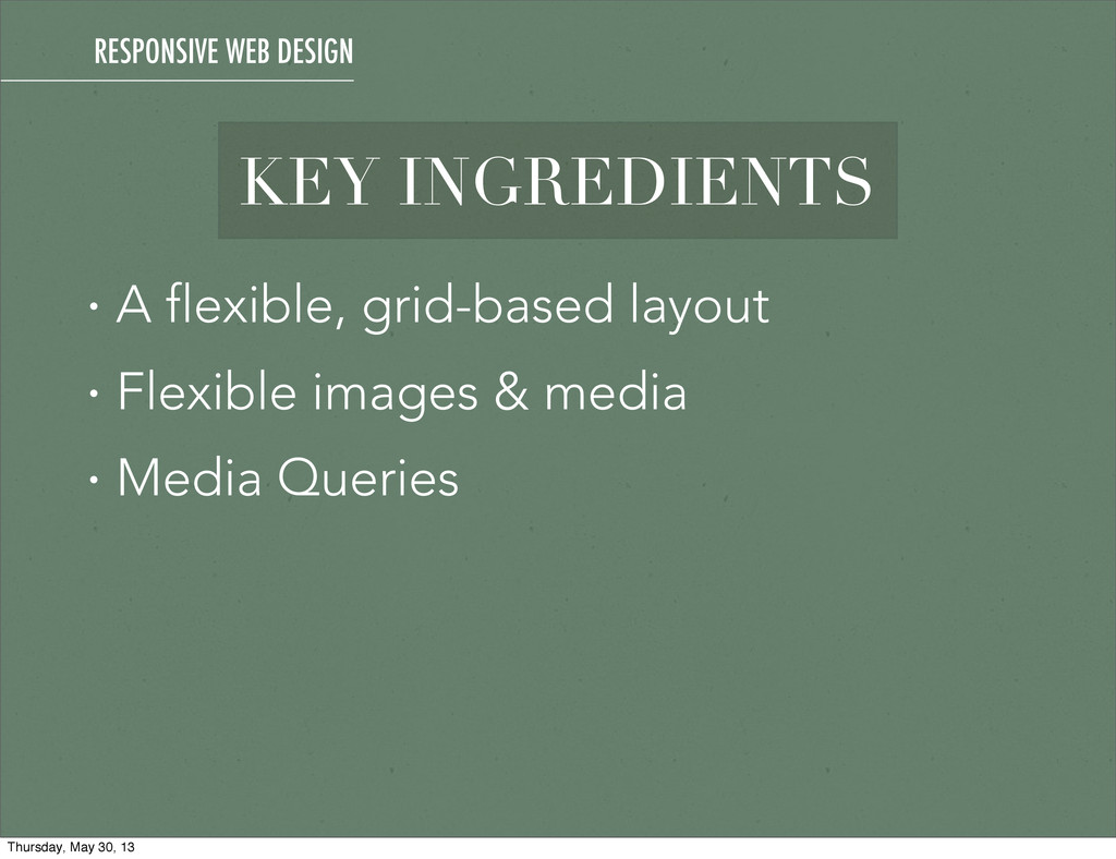 KEY INGREDIENTS • A flexible, grid-based layout...