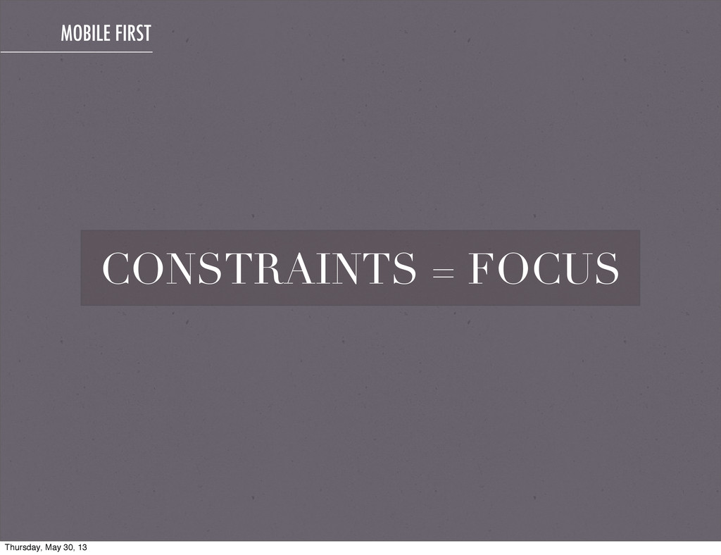 CONSTRAINTS = FOCUS MOBILE FIRST Thursday, May ...