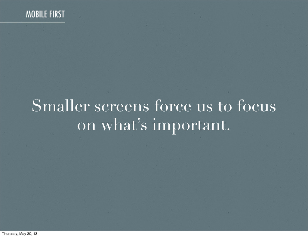 Smaller screens force us to focus on what's imp...
