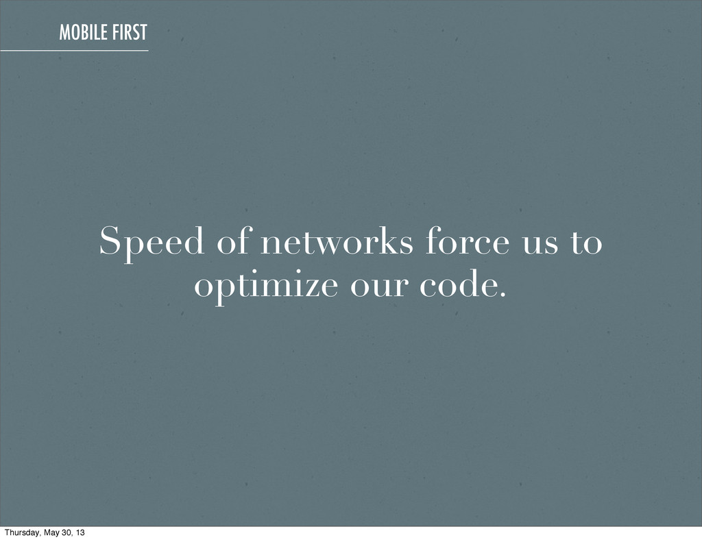 Speed of networks force us to optimize our code...
