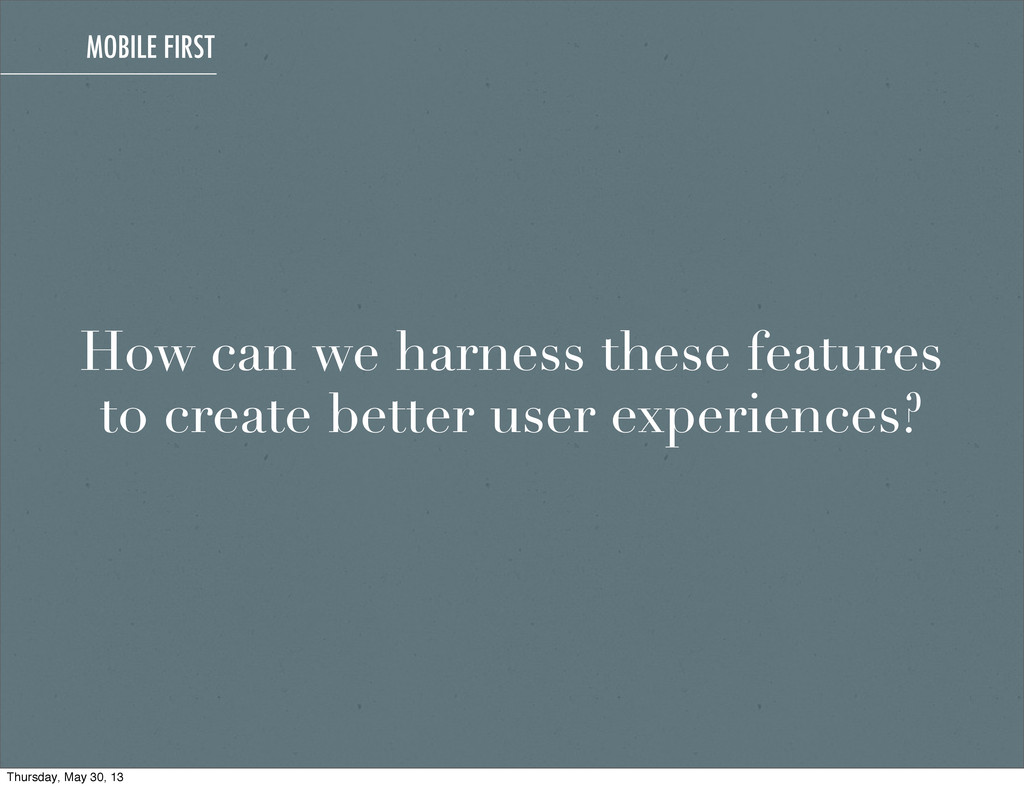 How can we harness these features to create bet...