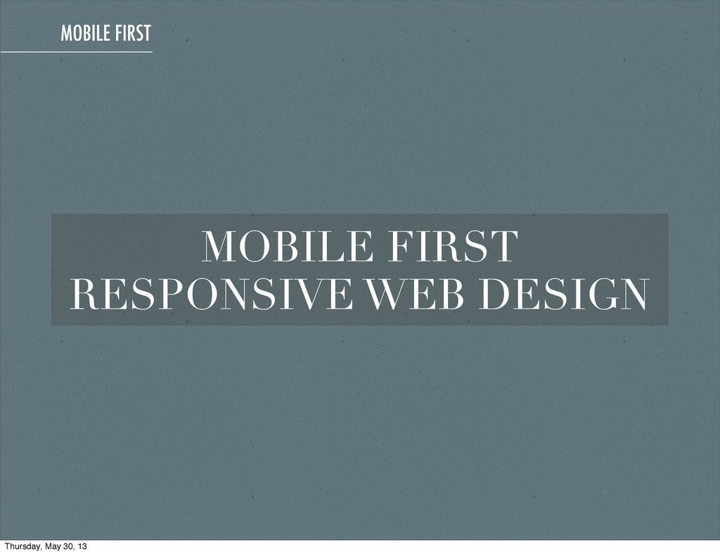 MOBILE FIRST MOBILE FIRST RESPONSIVE WEB DESIGN...