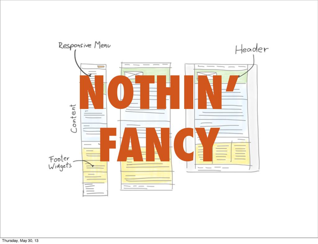 NOTHIN' FANCY Thursday, May 30, 13