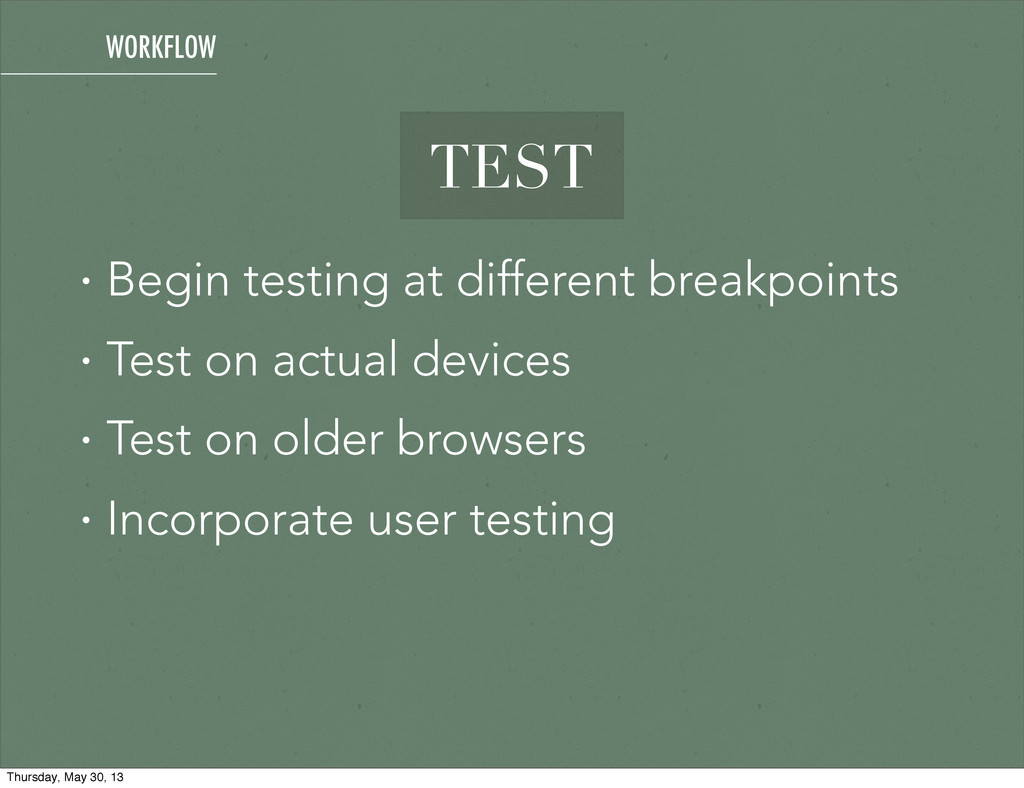 TEST • Begin testing at different breakpoints •...