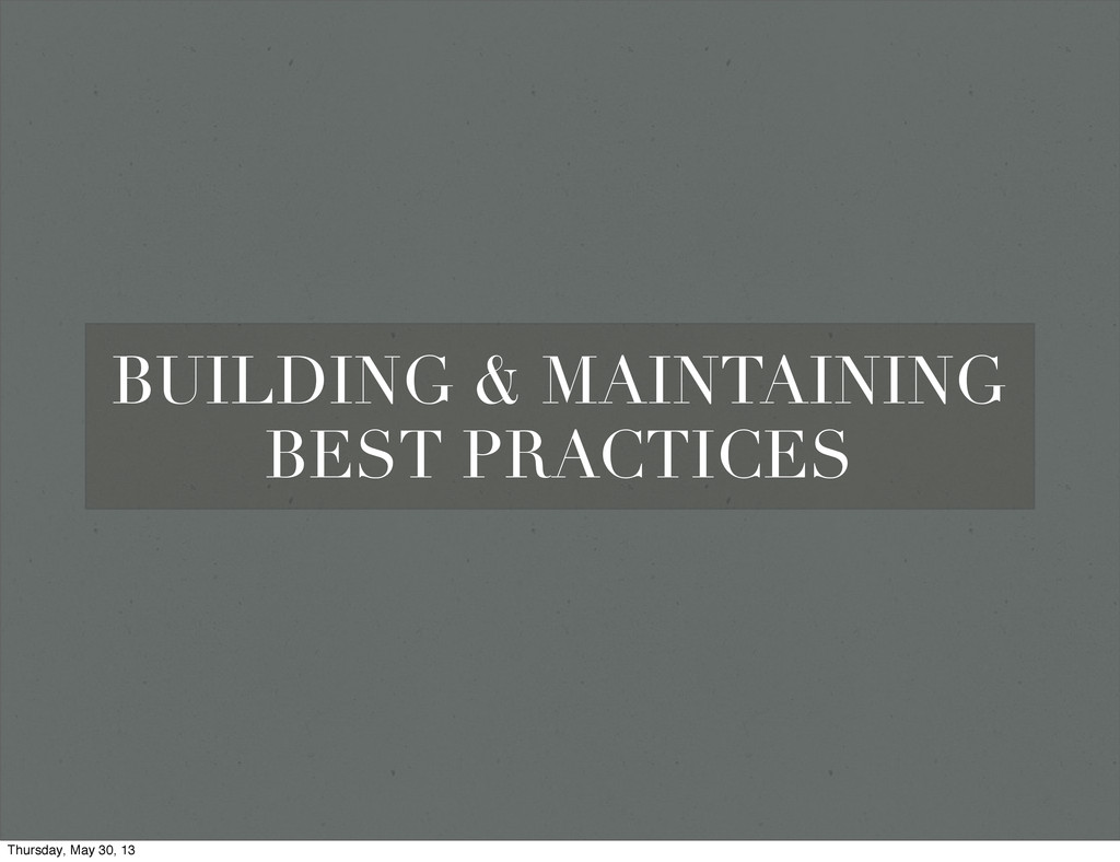 BUILDING & MAINTAINING BEST PRACTICES Thursday,...