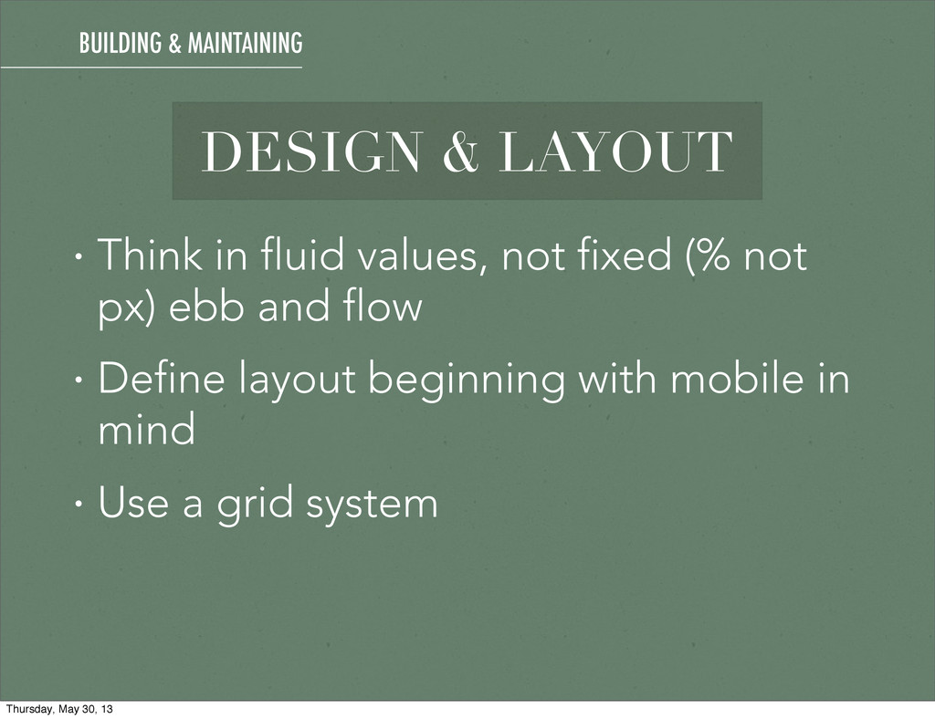 DESIGN & LAYOUT • Think in fluid values, not fi...