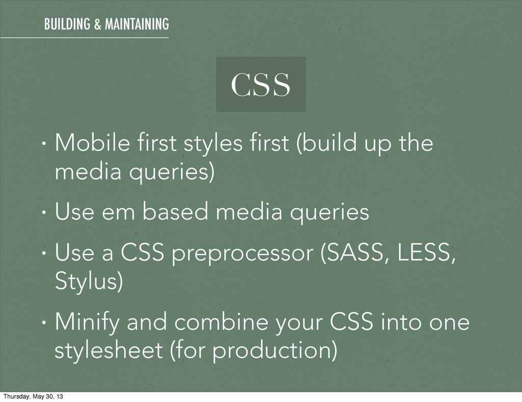 • Mobile first styles first (build up the media...