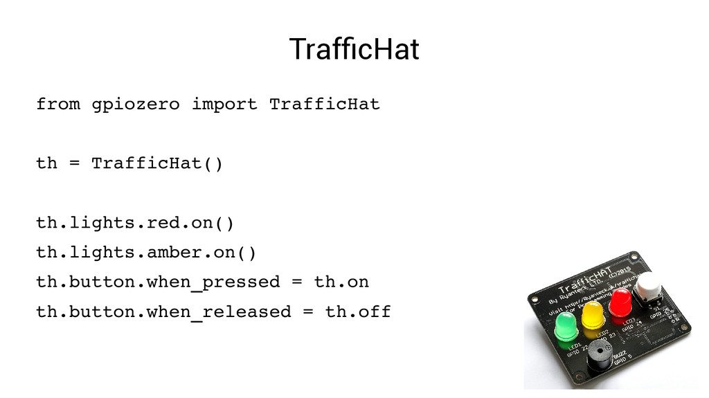 TrafficHat from gpiozero import TrafficHat th =...