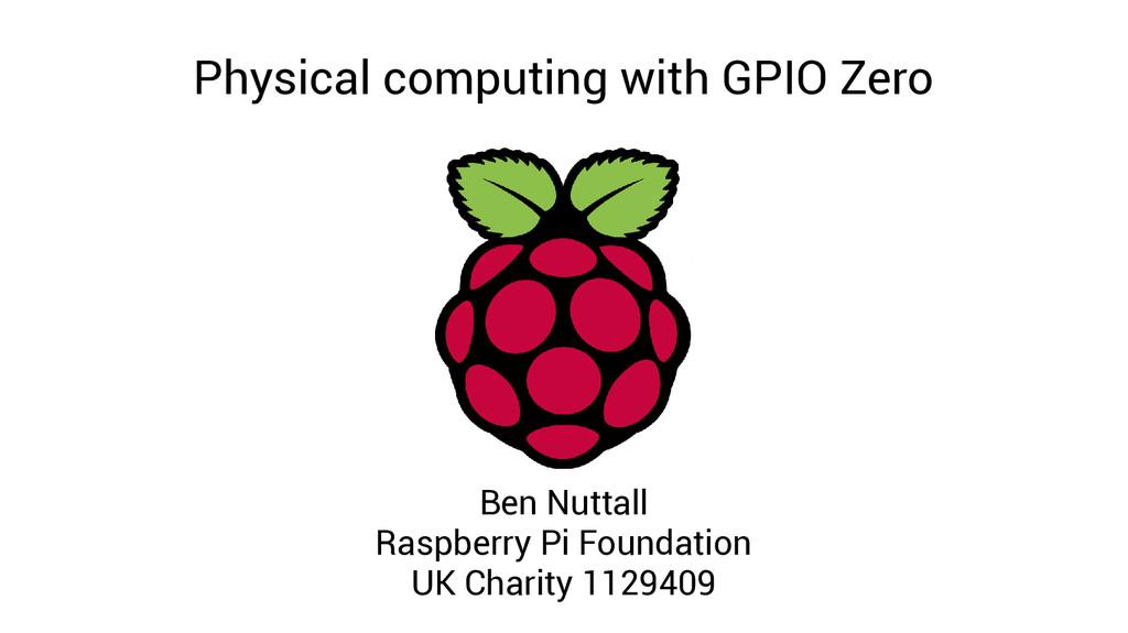Physical computing with GPIO Zero Ben Nuttall R...