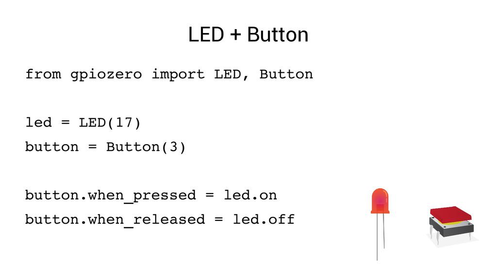 LED + Button from gpiozero import LED, Button l...