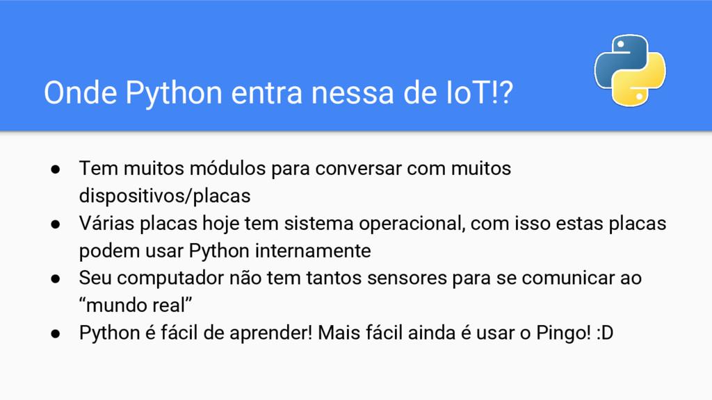 Onde Python entra nessa de IoT!? ● Tem muitos m...