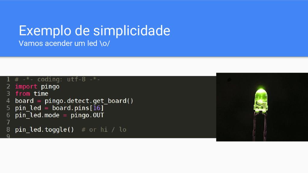 Exemplo de simplicidade Vamos acender um led \o/