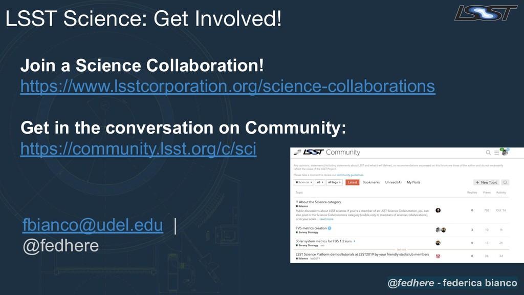 fbianco@udel.edu | @fedhere LSST Science: Get I...