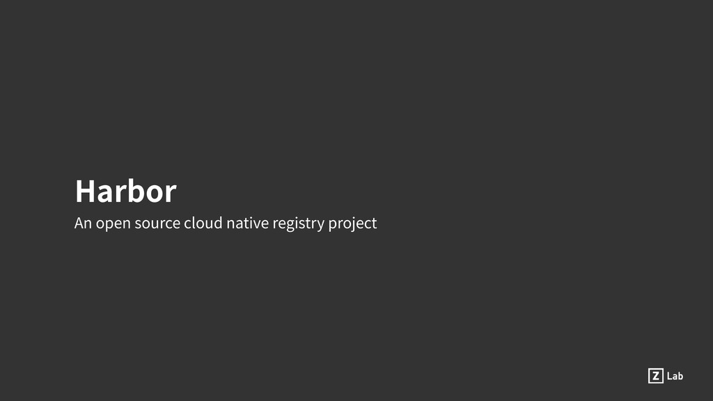 Harbor An open source cloud native registry pro...