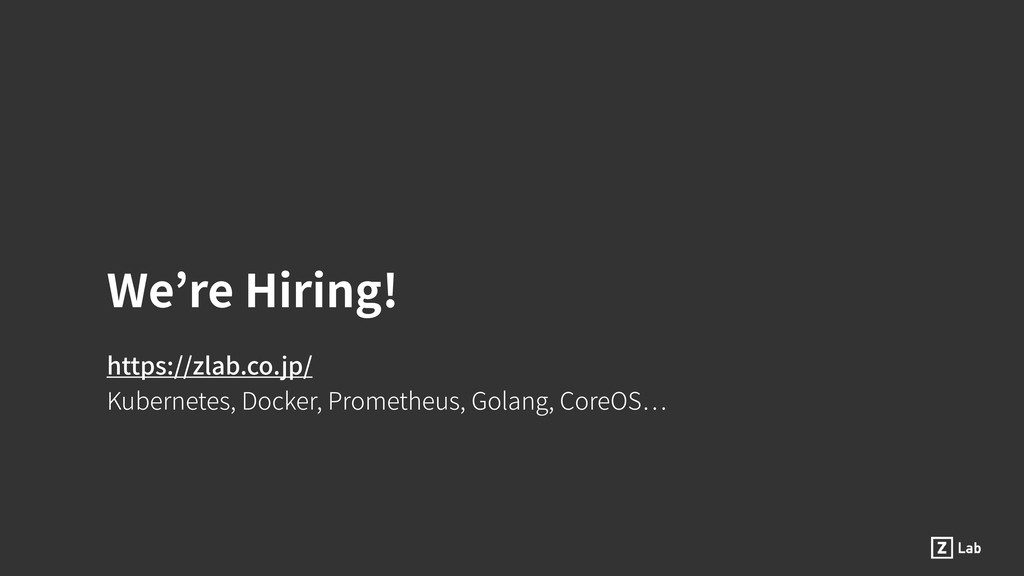 We're Hiring! https://zlab.co.jp/ Kubernetes, D...