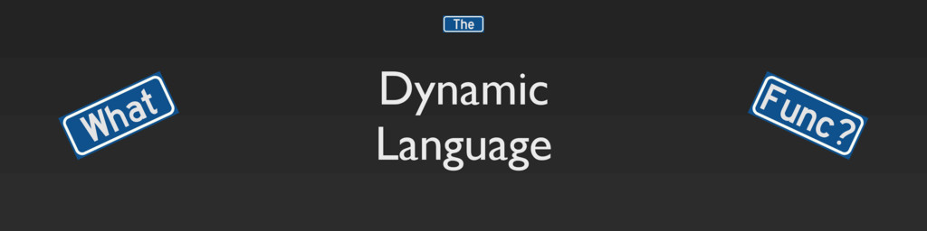 Dynamic Language What Func? The