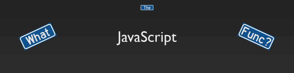 JavaScript What Func? The