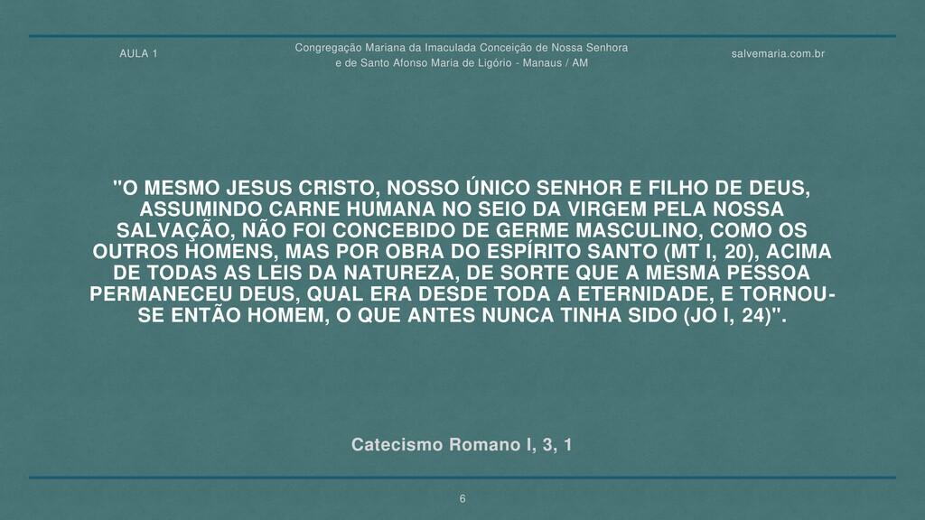 "Catecismo Romano I, 3, 1 ""O MESMO JESUS CRISTO,..."
