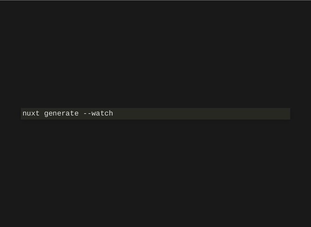 nuxt generate --watch